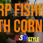 How to Capture Carp with Corn (American Fashion)