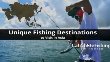 Unique Fishing Destinations to Visit in Asia